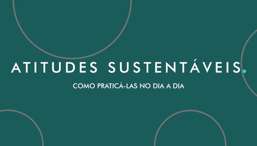 Atitudes Sustentáveis: como praticá-las no dia a dia